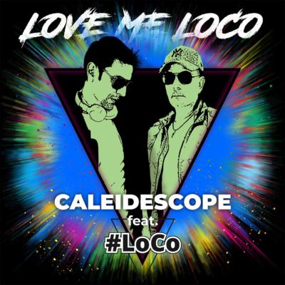 Love Me Loco - Caleidescope ft. #LoCo